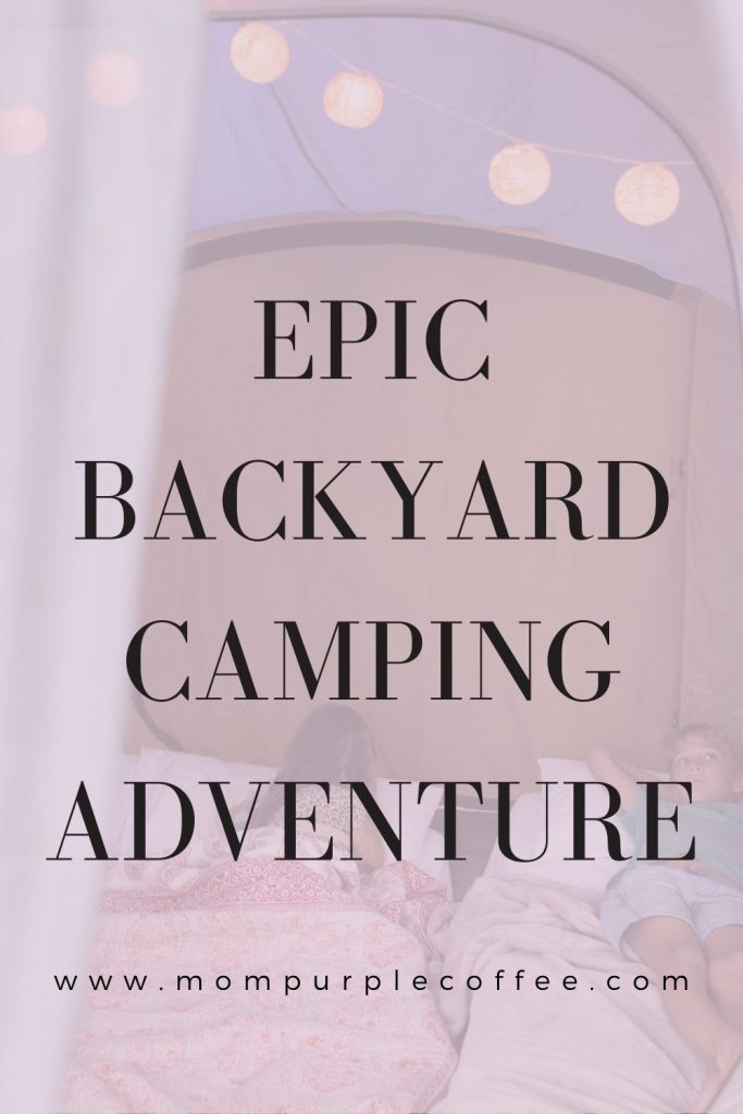 An epic backyard camping adventure